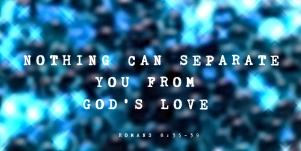 Meaning Of Romans 8:35-39, Bible Scriptures & Why Nothing Can Separate You From God's Love