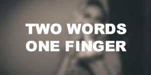 Two words one finger fuck you quote