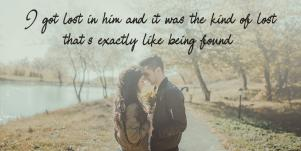 best sweet love quotes: I got lost in him and it was the kind of lost that's exactly like being found